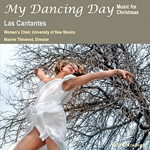 My Dancing Day - Music for Christmas. Las Cantantes Women's Choir, Maxine Thevenot, director (Raven CD OAR-980)