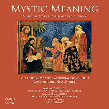Mystic Meaning - Music for Advent, Christmas and Epiphany - Choirs of the Cathedral of St. John, Albuquerque